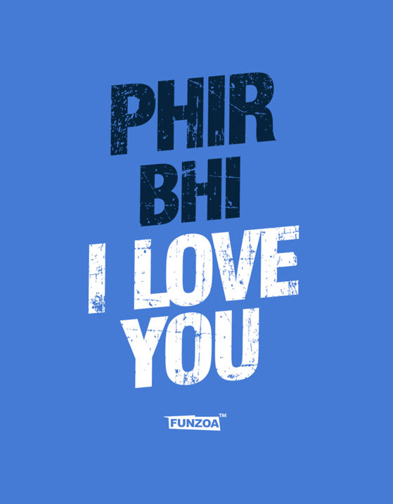 Phir Bhi I Love You Funzoa Royal Blue Mens Printed T shirt