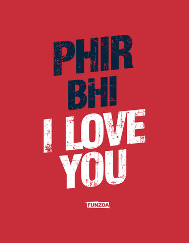 Phir Bhi I Love You Funzoa Berry Red  Mens funny T shirt