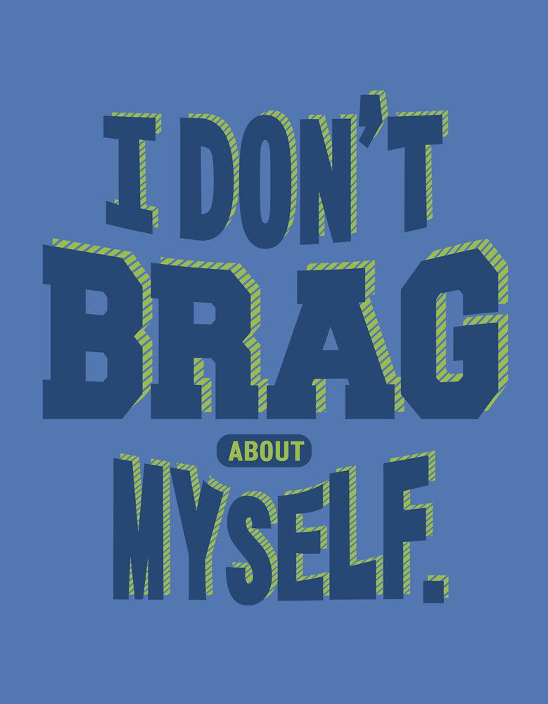 I DON'T BRAG ABOUT MYSELF