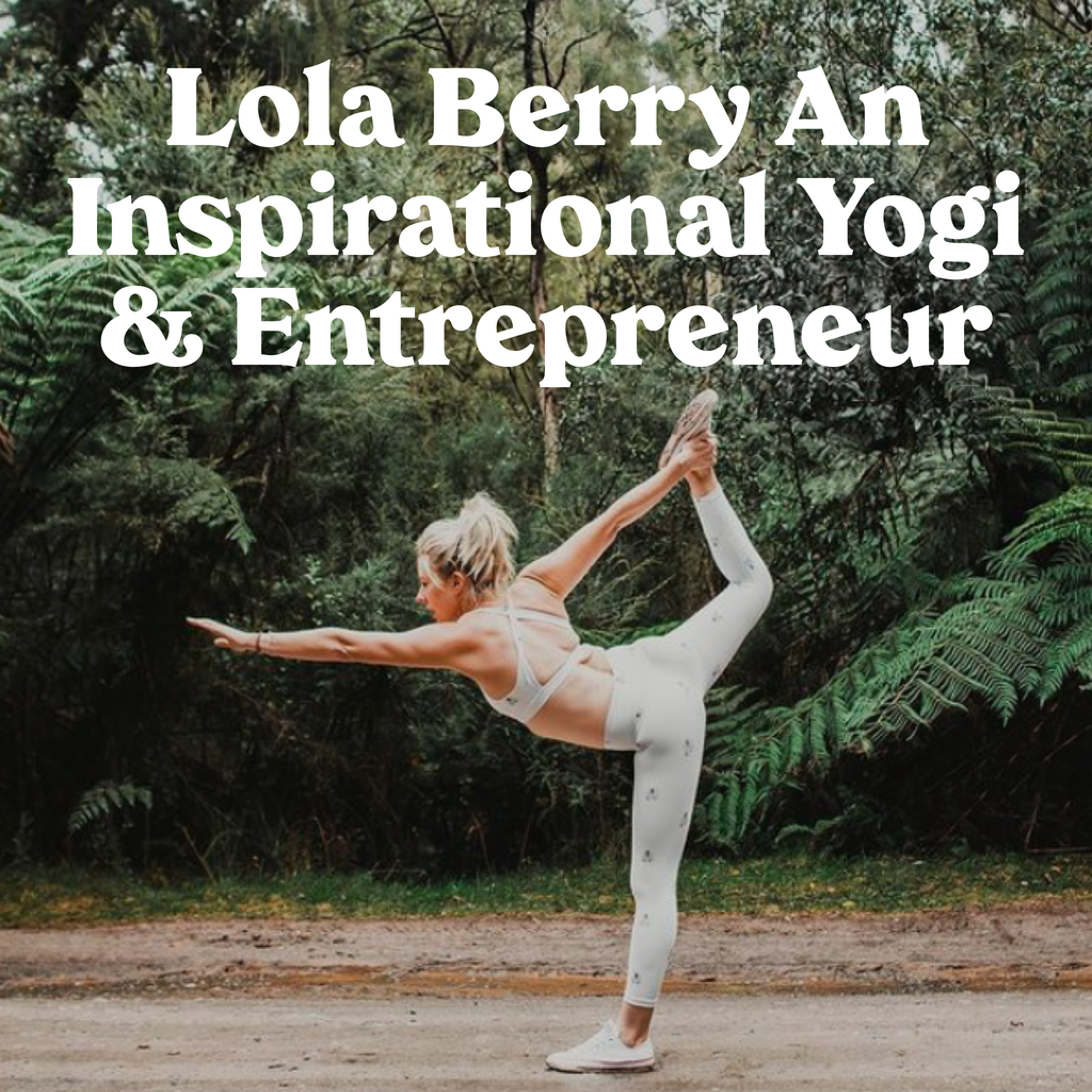 Lola Berry: An Inspirational Yogi & Entrepreneur