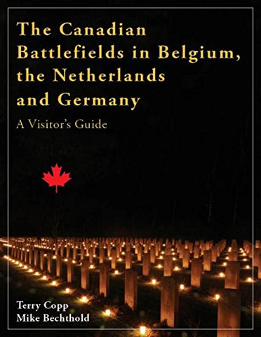 Canadian Battlefields in Belgium, The Netherlands & Germany