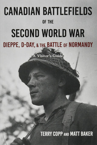 Canadian Battlefields of the Second World War Dieppe, D-Day, and the Battle of Normandy