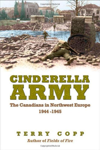 Cinderella Army: The Canadians in Northwest Europe, 1944-1945 - Paperback