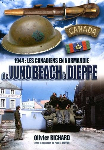 Les canadiens en Normandie - Juno Beach a Dieppe