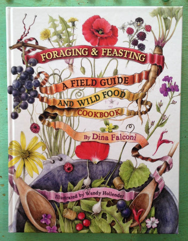 Foraging and Feasting: A Field Guide and Wild Food Cookbook by Dina Falconi - Cookbooks - Shop Nectar