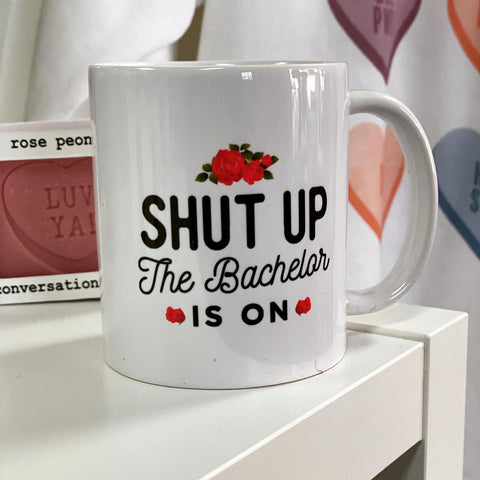 Shut Up the BACHELOR IS ON • Coffee Mug