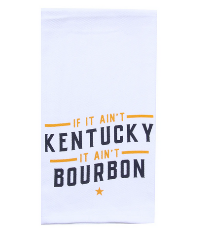 If It Ain't Kentucky | It Ain't Bourbon Tea Towel
