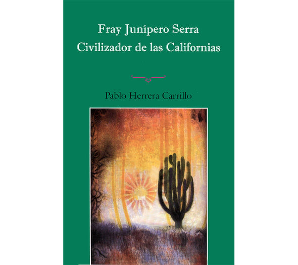 Fray Junípero Serra - Civilizador de las Californias