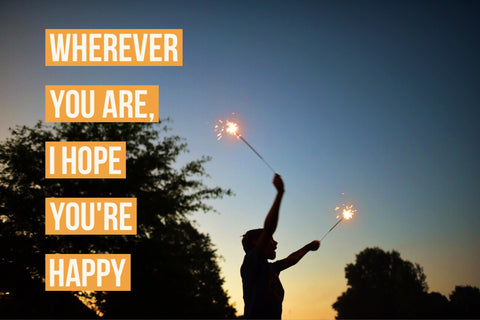 wherever you are, i hope you're happy