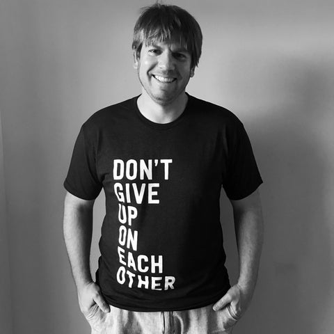 don't give up on each other shirt