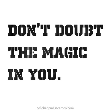don't doubt the magic in you encouragement