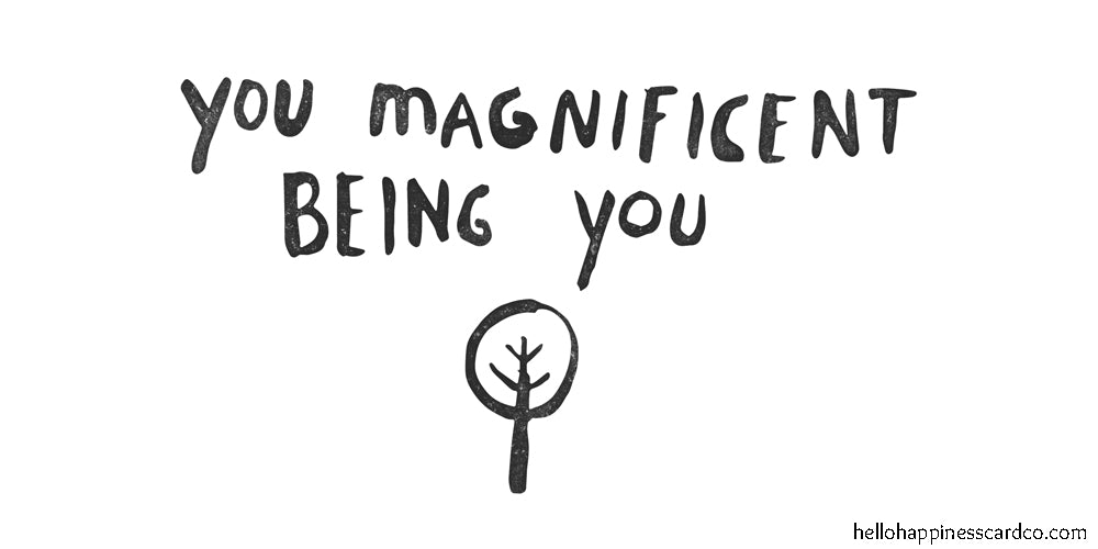 you magnificent being you hello happiness pep talk graphic