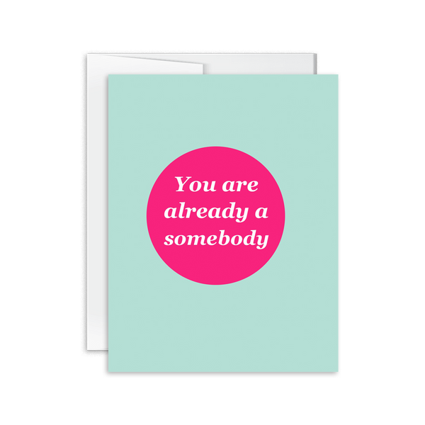 You Are Already a Somebody Card [product type] - Hello Happiness Card Co