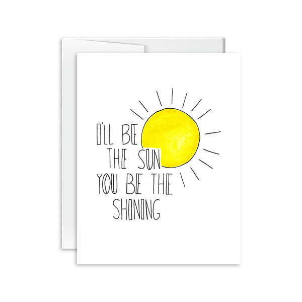 I'll Be the Sun You Be the Shining [product type] - Hello Happiness Card Co