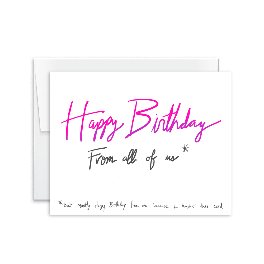 hand lettered happy birthday from all of us but mostly from me birthday card