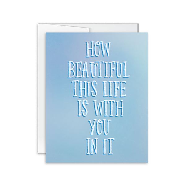how beautiful this life is with you in it hand lettered greeting card