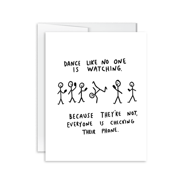dance like no one is watching because they're on their phone card
