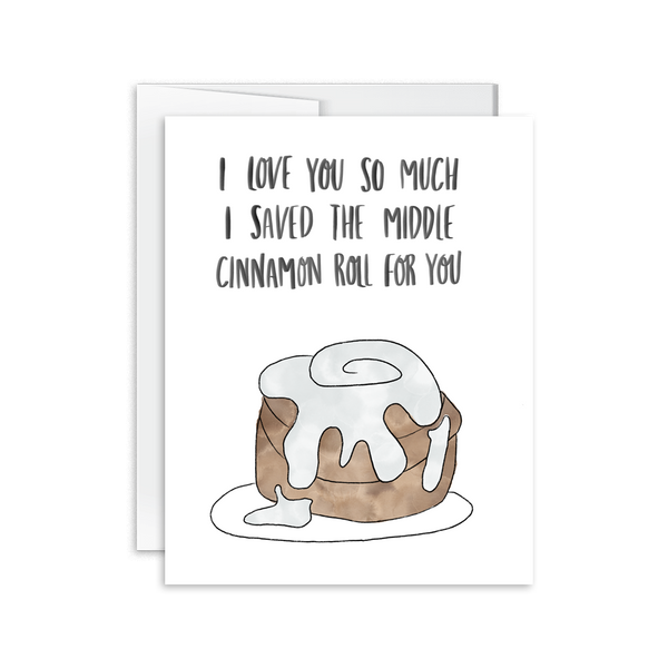 i saved the middle cinnamon roll for you love card