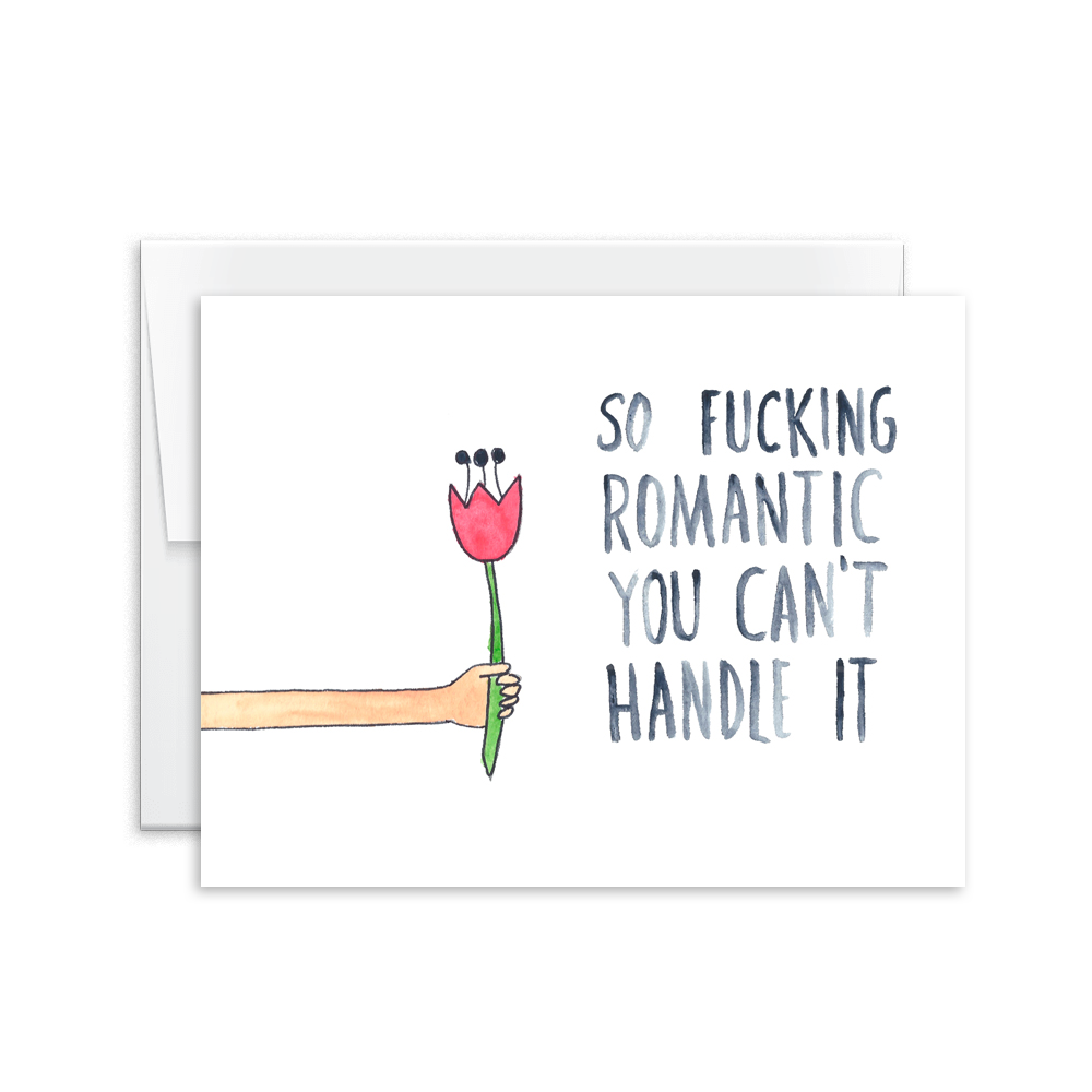 So Fucking Romantic You Can't Handle It Card [product type] - Hello Happiness Card Co