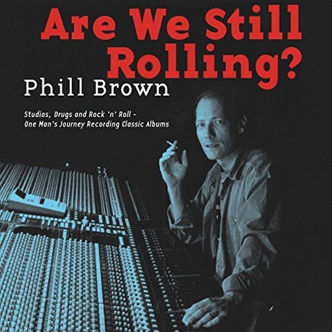 Are We Still Rolling? By Phill Brown