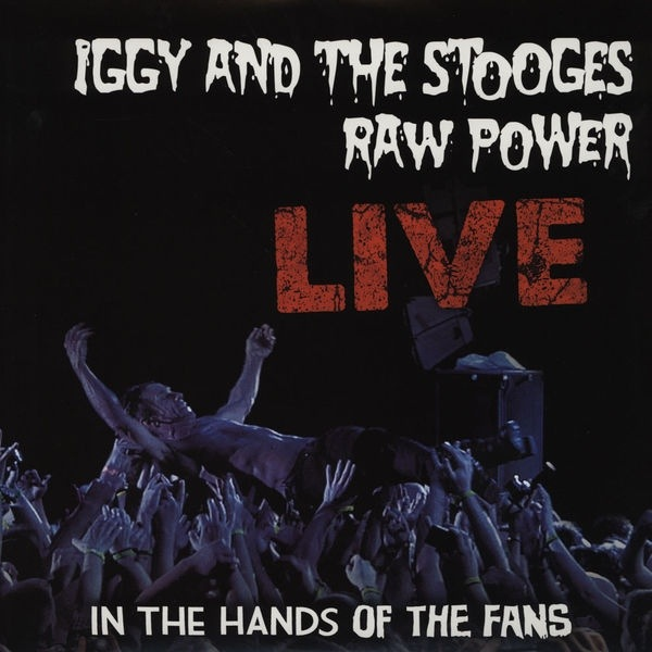 IGGY AND THE STOOGES - RAW POWER LIVE: IN THE HANDS OF THE FANS LP