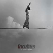 INCUBUS - IF NOT NOW. WHEN? LP (180 GRAM)
