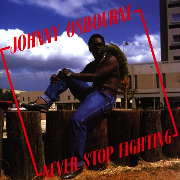 JOHNNY OSBOURNE - NEVER STOP FIGHTING LP