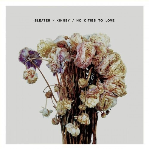 SLEATER KINNEY - NO CITIES TO LOVE LP
