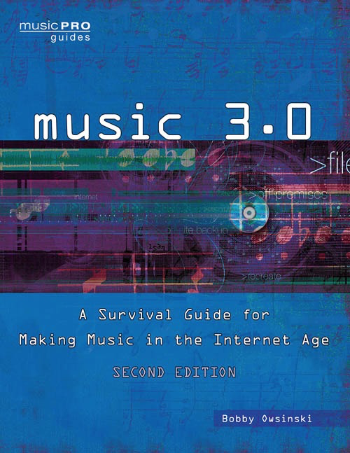 Music 3.0: A Survival Guide for Maing Music in the Internet Age - 2ND EDITION by Bobby Owsinski