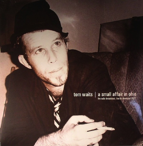 TOM WAITS - A SMALL AFFAIR IN OHIO: FM RADIO BROADCAST, LIVE IN CLEVELAND 1977 2LP