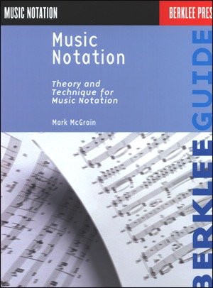 Muisc Notation: Theory and technique for music notation by Mark McGrain