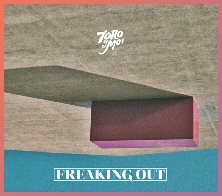 TORO Y MOI - FREAKING OUT EP