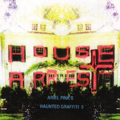 ARIEL PINK'S HAUNTED GRAFFITI - HOUSE ARREST LP