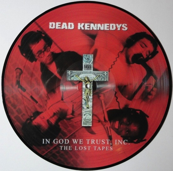 DEAD KENNEDYS - IN GOD WE TRUST INC : THE LOST TAPES PIC DISC LP