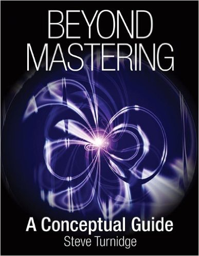 Beyond Mastering: A Conceptual Guide by Steve Turnidge