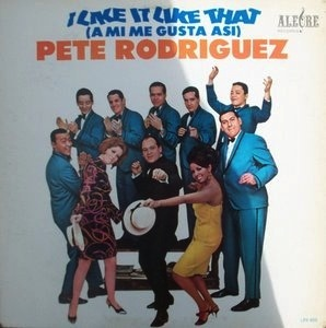 PETE RODRIGUEZ - I LIKE IT LIKE THAT LP