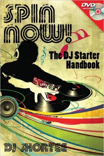 Spin Now!: The DJ Starter Handbook by Dj Shortee