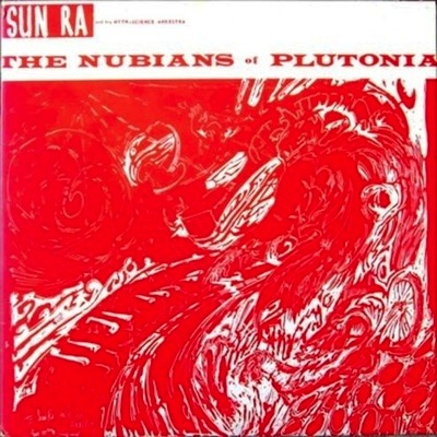 SUN RA AND HIS MYTH-SCIENCE ARKESTRA – THE NUBIANS OF PLUTONIA LP (REMASTERED)