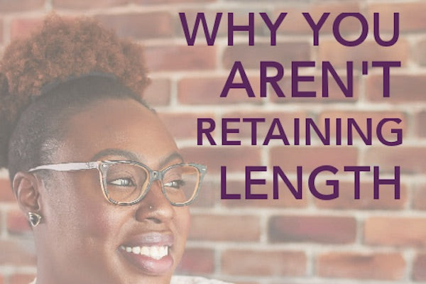 why arent you retaining length - 10 steps to retain length as your hair grows