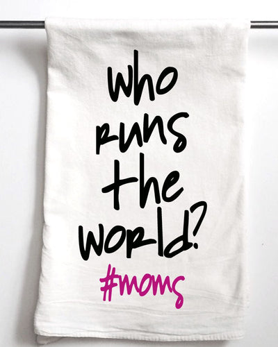 Who Runs The World #Moms Towel