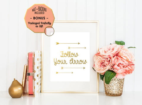 Follow Your Arrow - Gold Foil Print