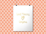 Good Morning Gorgeous - Gold Foil Print