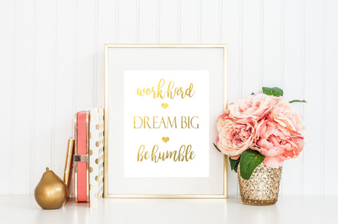 Work Hard, Dream Big - Gold Foil Print