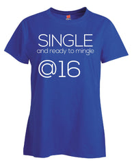 Single and Ready to Mingle at 16 Birthday Age v2-Ladies T Shirt