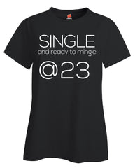 Single and Ready to Mingle at 23 Birthday Age v2-Ladies T Shirt
