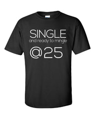 Single and Ready to Mingle at 25 Birthday Age v2-Unisex Tshirt