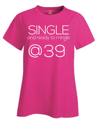Single and Ready to Mingle at 39 Birthday Age v2-Ladies T Shirt