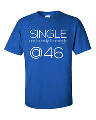 Single and Ready to Mingle at 46 Birthday Age v2-Unisex Tshirt