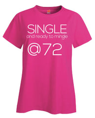 Single and Ready to Mingle at 72 Birthday Age v2-Ladies T Shirt