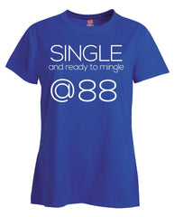 Single and Ready to Mingle at 88 Birthday Age v2-Ladies T Shirt